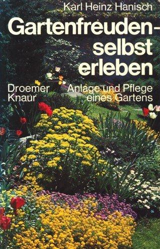Gartenfreuden selbst erleben. Anlage und Pflege eines: Hanisch, Karl Heinz