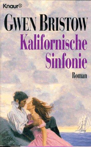 Kalifornische Sinfonie.: Bristow, Gwen: