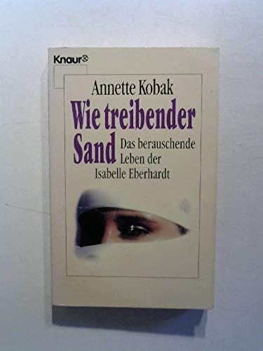 9783426032381: Wie treibender Sand. Das berauschende Leben der Isabelle Eberhardt.