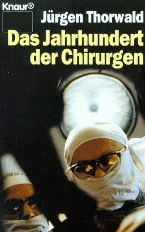 Des Jahrhundert der Chirurgen: Jurgen Thorwald