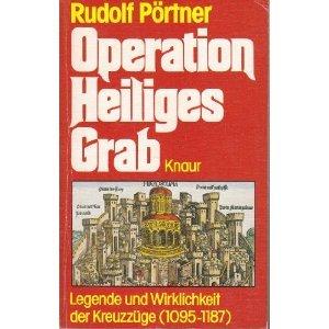 9783426036181: Operation Heiliges Grab. Legende und Wirklichkeit der Kreuzzüge (1095-1187)