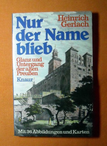 9783426036433: Nur der Name blieb. Glanz und Untergang der alten Preussen
