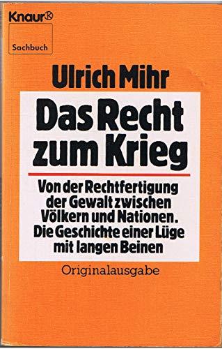 9783426037461: Das Recht zum Krieg: Von der Rechtfertigung der Gewalt zwischen Volkern und Nationen : die Geschichte einer Luge mit langen Beinen (Knaur Sachbuch) (German Edition)