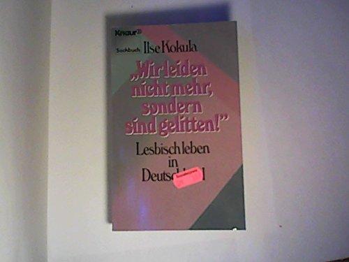 9783426040324: Wir leiden nicht mehr, sondern sind gelitten. Lesbisch leben in Deutschland