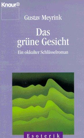 Das grüne Gesicht. Ein okkulter Schlüsselroman: Meyrink, Gustav
