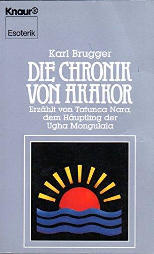 Die Chronik von Akakor. Erzählt von Tatunca Nara, dem Häuptling der Ugha Mongulala: Karl Brugger