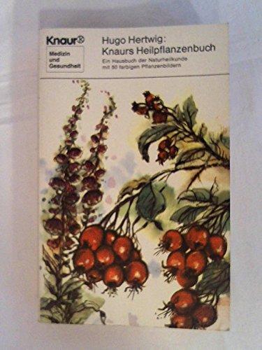 Knaurs Heilpflanzenbuch : e. Hausbuch d. Naturheilkunde. [Gezeichn. von Marta Astfalck-Vietz], Knaur[-Taschenbücher] ; 7197 - Hertwig, Hugo
