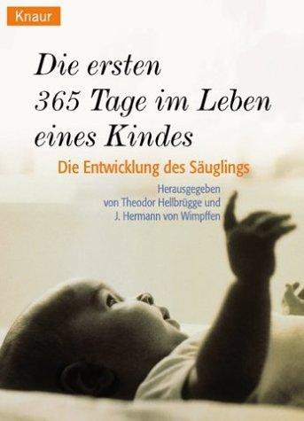 9783426074459: Die ersten dreihundertfünfundsechzig Tage im Leben eines Kindes. Die Entwicklung des Säuglings.