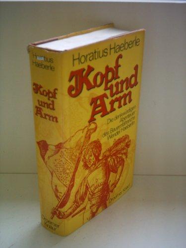 Kopf und Arm. Die denkwürdigen Abenteuer des Bauernfähnrichs Wendel Haeberlin - Horatius, Haeberle,