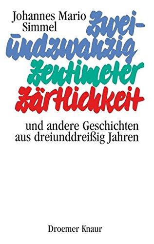 9783426190036: Zweiundzwanzig Zentimeter Zärtlichkeit und andere Geschichten aus dreiunddreißig Jahren.