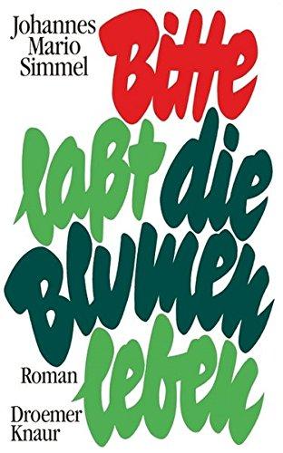 Bitte, lasst die Blumen leben: Roman (German: Simmel, Johannes Mario