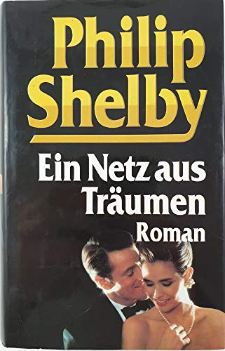 Ein Netz aus Träumen: Roman: Shelby, Philip und