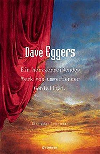 Ein herzzerreissendes Werk von umwerfender Genialität. Eine wahre Geschichte. (3426195631) by Dave Eggers