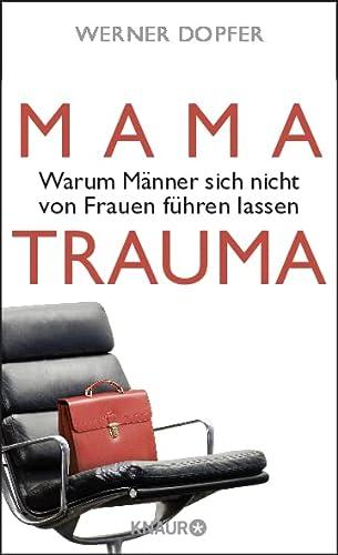 9783426214008: Mama-Trauma: Warum Männer sich nicht von Frauen führen lassen