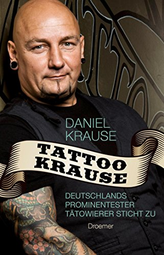 Tattoo Krause: Deutschlands prominentester Tätowierer sticht zu - Krause, Daniel