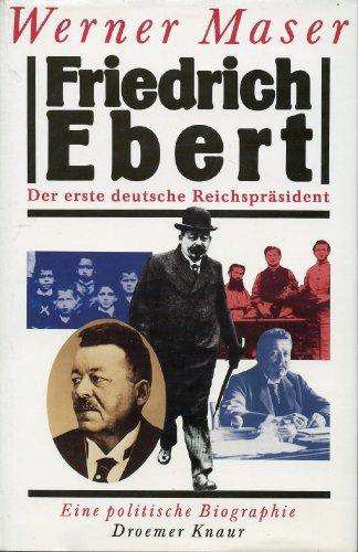 Friedrich Ebert, der erste deutsche Reichsprasident: Eine: Maser, Werner
