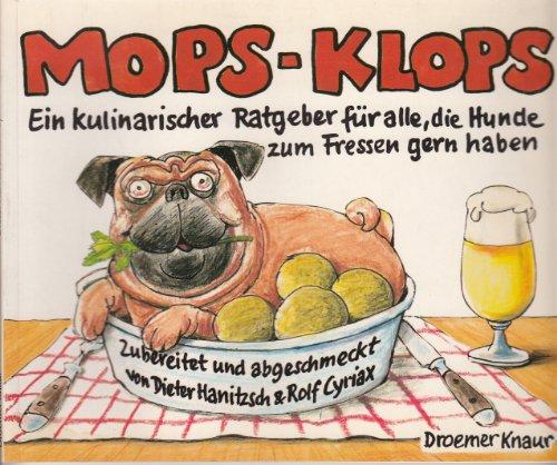 9783426262535: Mops-Klops. Ein kulinarischer Ratgeber für alle, die Hunde zum Fressen gern haben. Zubereitet und abgeschmeckt von Dieter Hanitzsch und Rolf Cyriax