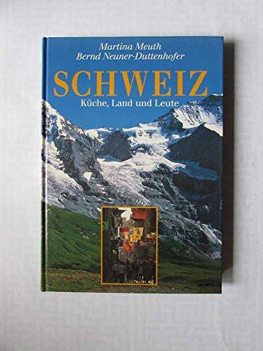 Schweiz. Kulinarische Landschaften. Küche, Land und Leute.: Meuth, Martina; Neuner-Dudenhofer,...