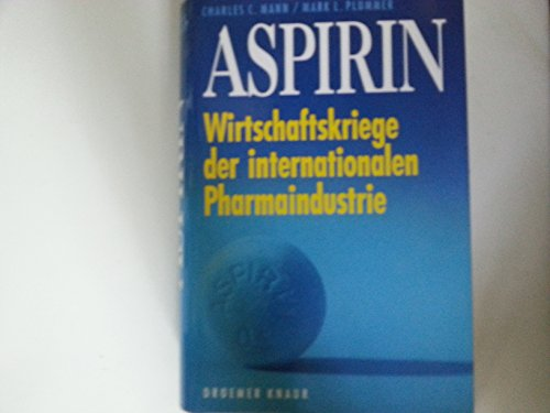Aspirin. Wirtschaftskriege der internationalen Pharmaindustrie (342626451X) by Charles C. Mann