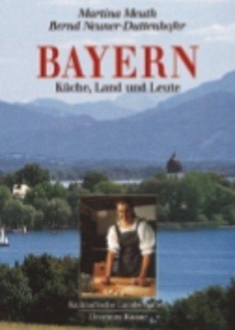 Bayern. Kulinarische Landschaften. Küche, Land und Leute.: Meuth, Martina; Neuner-Duttenhofer,