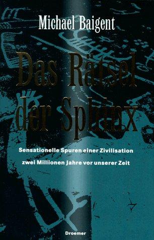 9783426270073: Das R�tsel der Sphinx. Sensationelle Spuren einer Zivilisation zwei Millionen Jahre vor unserer Zeit.