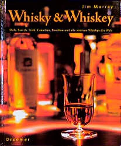 Whisky & Whiskey: Malt, Scotch, Irish, Canadian, Bourbon und alle anderen Whiskys der Welt. - Murray, Jim