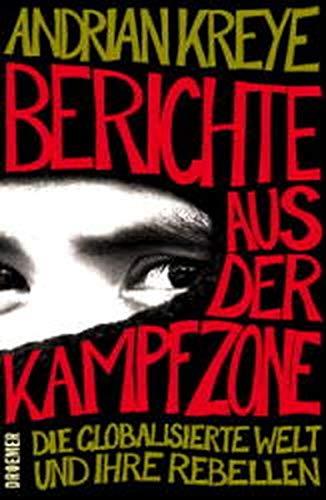 9783426272909: Berichte aus der Kampfzone. Die globalisierte Welt und ihre Rebellen.