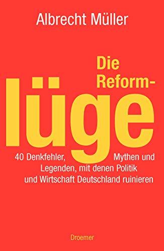 9783426273449: Die Reformlüge. 40 Denkfehler, Mythen und Legenden, mit denen Politik und Wirtschaft Deutschland ruinieren