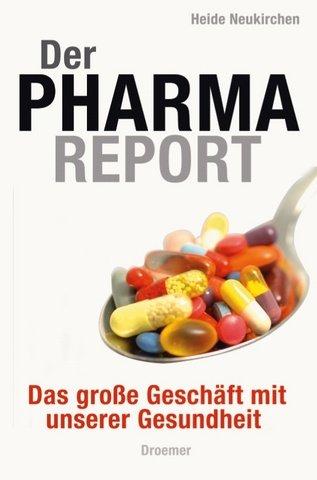 9783426273531: Der Pharma-Report: Das große Geschäft mit unserer Gesundheit