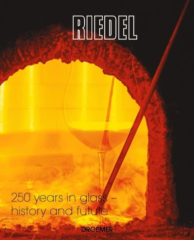 RIEDEL: Glassmakers since 250 Years--History and Future.: Stefan Esser.