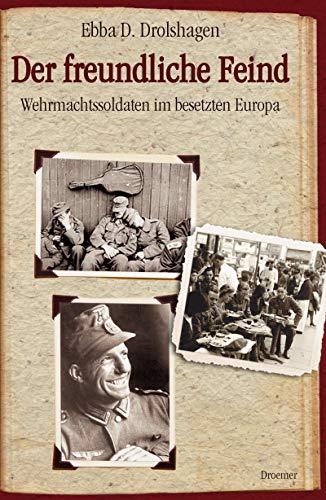 9783426274408: Der freundliche Feind: Wehrmachtssoldaten im besetzten Europa