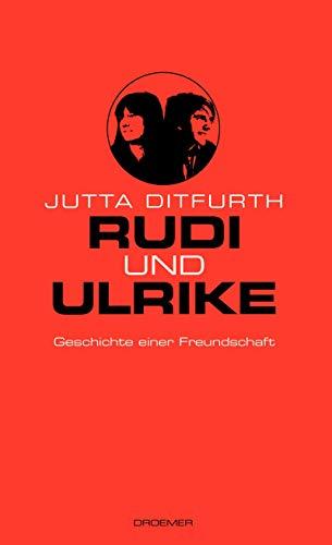 Rudi und Ulrike. Geschichte einer Freundschaft. - Ditfurth, Jutta