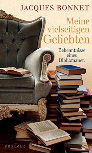 Meine vielseitigen Geliebten: Bekenntnisse eines Bibliomanen: Jacques Bonnet