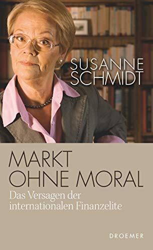 Markt ohne Moral: Das Versagen der internationalen Finanzelite