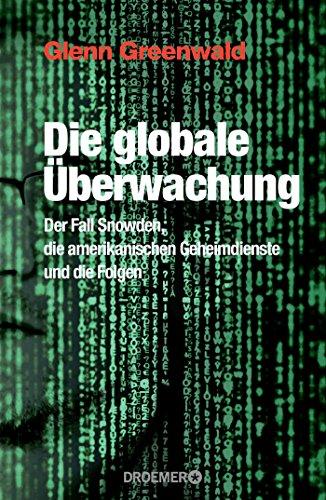 9783426276358: Die globale Überwachung: Der Fall Snowden, die amerikanischen Geheimdienste und die Folgen