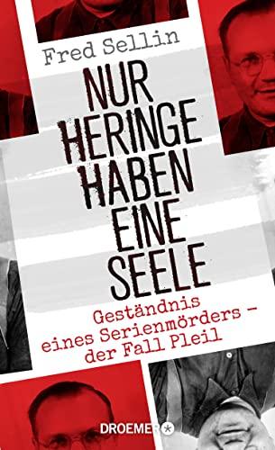 Nur Heringe haben eine Seele: Geständnis eines Serienmörders - der Fall Pleil (Hardback) - Fred Sellin
