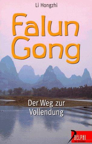 Falun Gong : Der Weg zur Vollendung.: Li, Hongzhi: