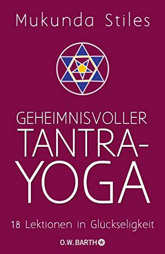 Geheimnisvoller Tantra-Yoga: 18 Lektionen in Glückseligkeit: Mukunda Stiles
