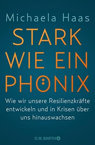 9783426292402: Stark wie ein Phönix: Wie wir unsere Resilienzkräfte entwickeln und in Krisen über uns hinauswachsen