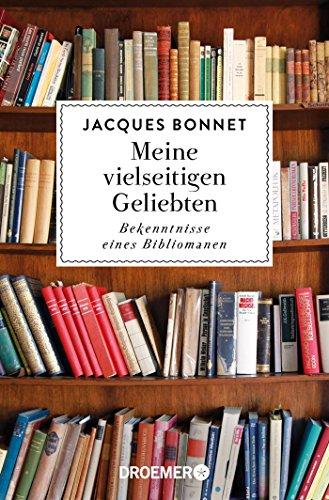 Meine vielseitigen Geliebten: Bekenntnisse eines Bibliomanen: Bonnet, Jacques