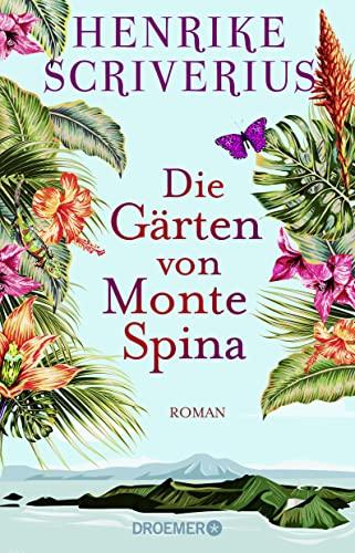 Die Gärten von Monte Spina: Roman - Scriverius, Henrike