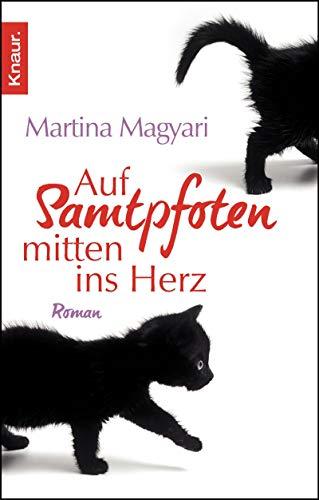 Auf Samtpfoten mitten ins Herz: Roman - Magyari, Martina