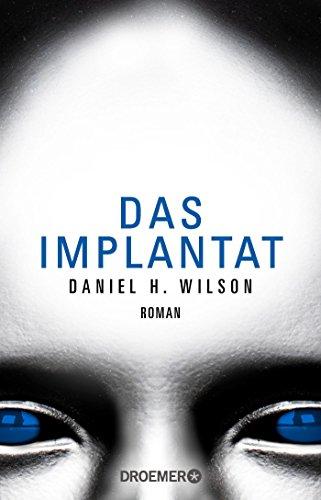 Das Implantat: Wilson, Daniel H.