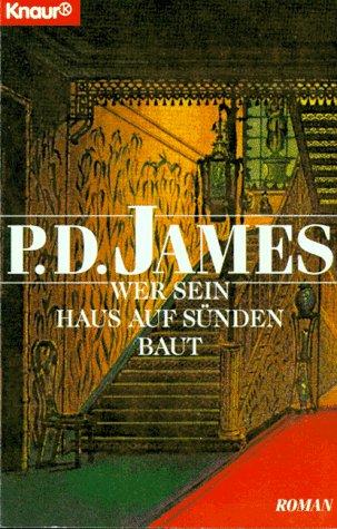 Wer sein Haus auf Sünden baut: P D James