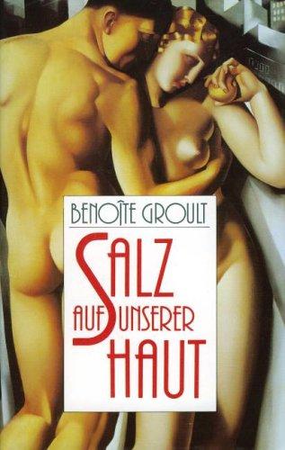 Salz auf unserer Haut.: Benoîte Groult