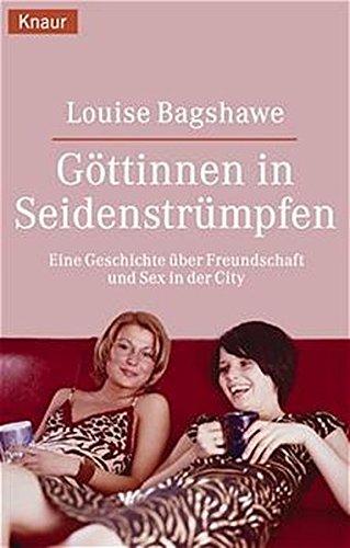 Göttinnen in Seidenstrümpfen. Eine Geschichte über Freundschaft und Sex in der City. (3426623137) by Louise Bagshawe