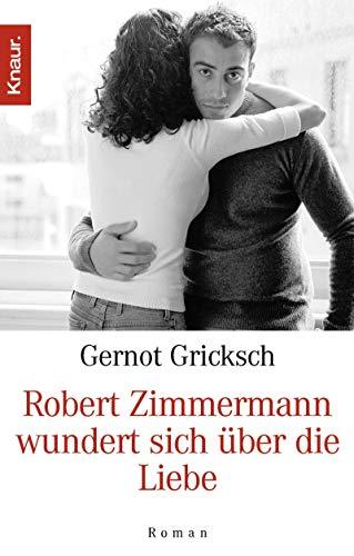 Robert Zimmermann wundert sich über die Liebe: Gricksch, Gernot: