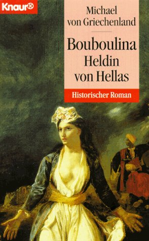 Bouboulina - Heldin von Hellas (Knaur Taschenbücher. Historische Romane) - Griechenland Michael, von, Karl Schieck und Martine Gernay