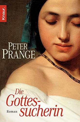 Die Gottessucherin: Roman: Peter Prange