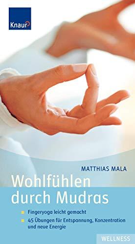 9783426642177: Wohlfühlen durch Mudras: Fingeryoga leicht gemacht; 45 Übungen für Entspannung; Konzentration und neue Energie